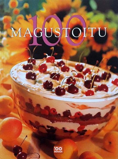 "Trükise ""100 magustoitu"" kaanepilt. Cover picture of ""100 magustoitu""."