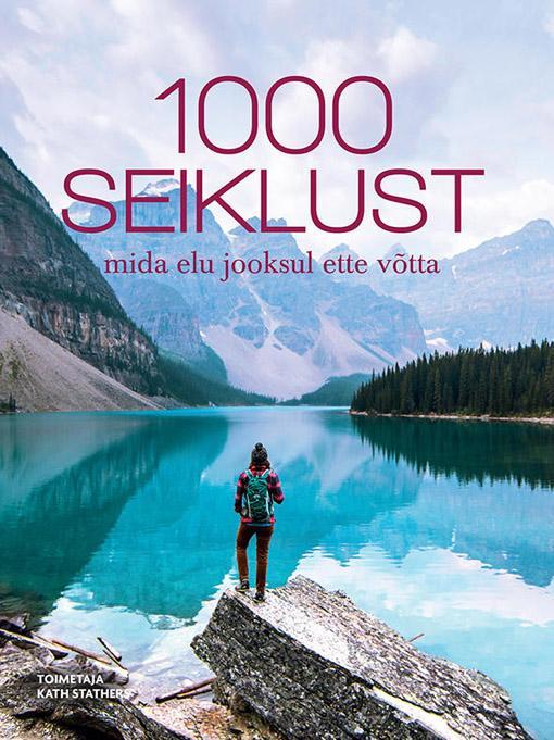 """Trükise """"1000 seiklust, mida elu jooksul ette võtta"""" kaanepilt. Cover picture of """"1000 seiklust, mida elu jooksul ette võtta""""."""