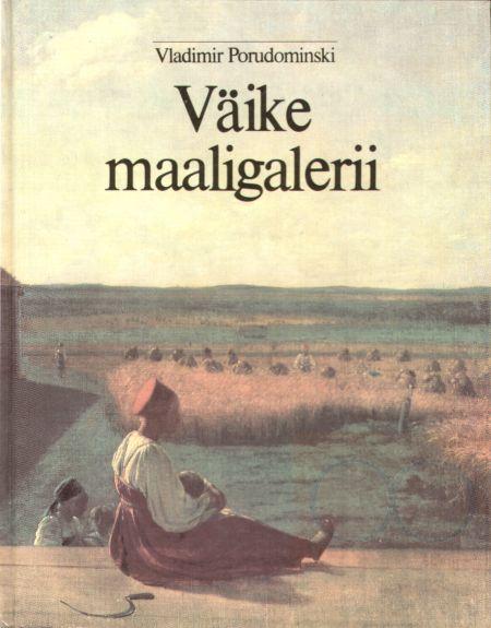 """Trükise """"Väike maaligalerii Jutustusi vene kunstnikest"""" kaanepilt. Cover picture of """"Väike maaligalerii Jutustusi vene kunstnikest""""."""