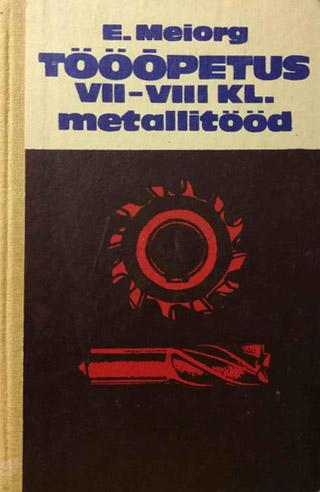 """Trükise """"Tööõpetus VII–VIII kl Metallitööd"""" kaanepilt. Cover picture of """"Tööõpetus VII–VIII kl Metallitööd""""."""