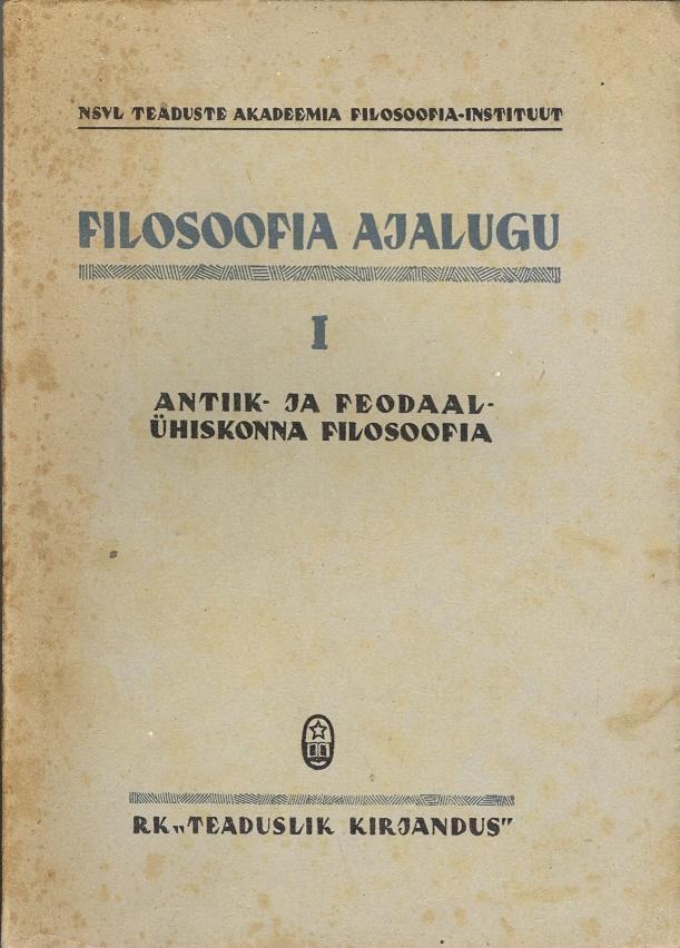 """Trükise """"Filosoofia ajalugu I Antiik- ja feodaalühiskonna filosoofia"""" kaanepilt. Cover picture of """"Filosoofia ajalugu I Antiik- ja feodaalühiskonna filosoofia""""."""