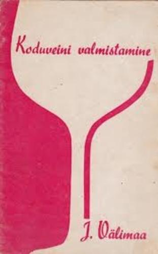 "Trükise ""Koduveini valmistamine"" kaanepilt. Cover picture of ""Koduveini valmistamine""."