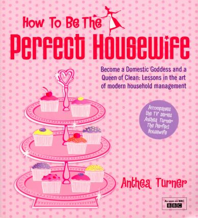 "Trükise ""How To Be The Perfect Housewife Lessons in the Art of Modern Household Management"" kaanepilt. Cover picture of ""How To Be The Perfect Housewife Lessons in the Art of Modern Household Management""."