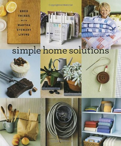 "Trükise ""Simple Home Solutions Good Things with Martha Stewart Living"" kaanepilt. Cover picture of ""Simple Home Solutions Good Things with Martha Stewart Living""."