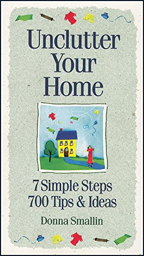 "Trükise ""Unclutter Your Home 7 Simple Steps, 700 Tips & Ideas"" kaanepilt. Cover picture of ""Unclutter Your Home 7 Simple Steps, 700 Tips & Ideas""."