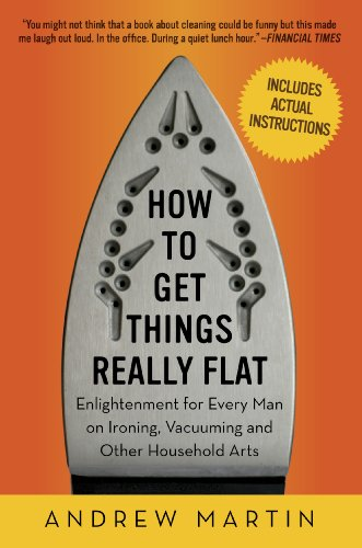 "Trükise ""How to Get Things Really Flat Enlightenment for Every Man on Ironing, Vacuuming and Other Household Arts"" kaanepilt. Cover picture of ""How to Get Things Really Flat Enlightenment for Every Man on Ironing, Vacuuming and Other Household Arts""."