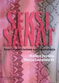"""Trükise """"Seksisanat Suuri suomalainen seksisanakirja"""" kaanepilt. Cover picture of """"Seksisanat Suuri suomalainen seksisanakirja""""."""