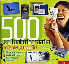 500 digitaalfotograafia nõuannet ja töövõtet