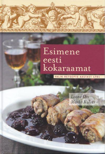 """Trükise """"Esimene eesti kokaraamat Valik retsepte aastast 1781"""" kaanepilt. Cover picture of """"Esimene eesti kokaraamat Valik retsepte aastast 1781""""."""
