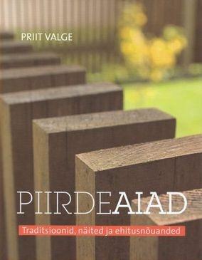 """Trükise """"Piirdeaiad Traditsioonid, näited ja ehitusnõuanded"""" kaanepilt. Cover picture of """"Piirdeaiad Traditsioonid, näited ja ehitusnõuanded""""."""