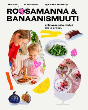 """Trükise """"Roosamanna & banaanismuuti Lapsepõlvetoidud siis ja praegu"""" kaanepilt. Cover picture of """"Roosamanna & banaanismuuti Lapsepõlvetoidud siis ja praegu""""."""