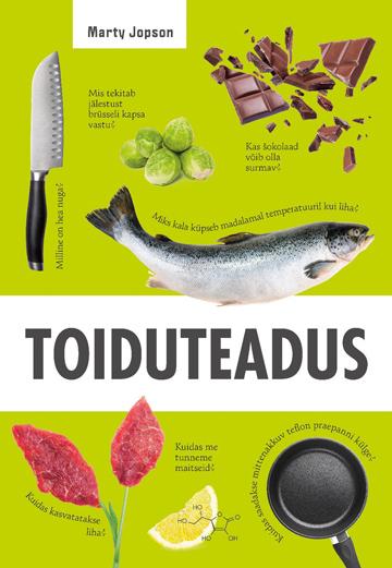 """Trükise """"Toiduteadus Uurimus sellest, mida me sööme ja kuidas süüa teeme"""" kaanepilt. Cover picture of """"Toiduteadus Uurimus sellest, mida me sööme ja kuidas süüa teeme""""."""