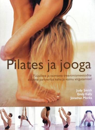 """Trükise """"Pilates ja jooga Füüsiliste ja vaimsete treenimismeetodite partnerlus keha ja vaimu energia virgutamisel"""" kaanepilt. Cover picture of """"Pilates ja jooga Füüsiliste ja vaimsete treenimismeetodite partnerlus keha ja vaimu energia virgutamisel""""."""