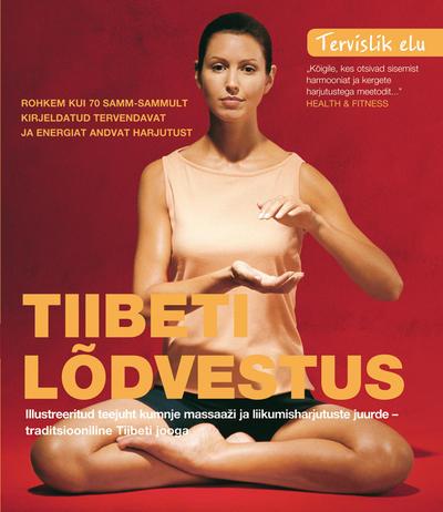 """Trükise """"Tiibeti lõdvestus Illustreeritud teejuht kumnje massaaži ja liikumisharjutuste juurde – traditsiooniline Tiibeti jooga"""" kaanepilt. Cover picture of """"Tiibeti lõdvestus Illustreeritud teejuht kumnje massaaži ja liikumisharjutuste juurde – traditsiooniline Tiibeti jooga""""."""