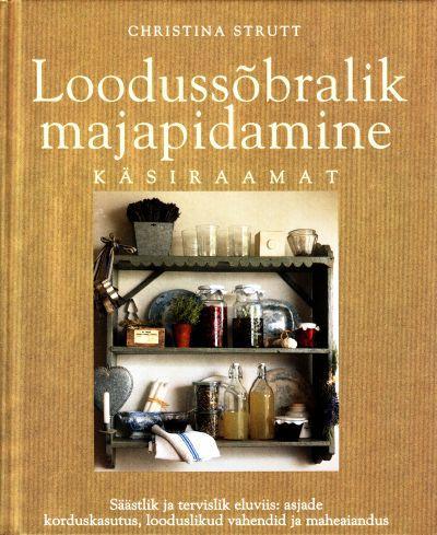 """Trükise """"Loodussõbralik majapidamine Käsiraamat – säästlikum ja tervislikum eluviis: asjade korduskasutus, looduslikud vahendid ja maheaiandus"""" kaanepilt. Cover picture of """"Loodussõbralik majapidamine Käsiraamat – säästlikum ja tervislikum eluviis: asjade korduskasutus, looduslikud vahendid ja maheaiandus""""."""