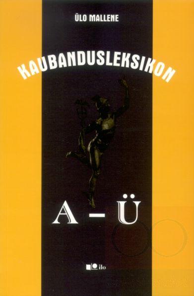 """Trükise """"Kaubandusleksikon A–Ü"""" kaanepilt. Cover picture of """"Kaubandusleksikon A–Ü""""."""