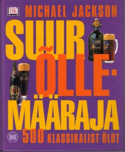 """Trükise """"Suur õllemääraja 500 klassikalist õlut"""" kaanepilt. Cover picture of """"Suur õllemääraja 500 klassikalist õlut""""."""