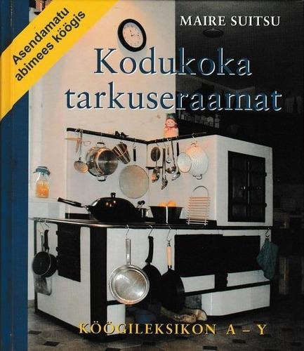 """Trükise """"Kodukoka tarkuseraamat A-Y Köögileksikon A-Y"""" kaanepilt. Cover picture of """"Kodukoka tarkuseraamat A-Y Köögileksikon A-Y""""."""