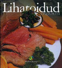 """Trükise """"Lihatoite Sealihast, lambalihast, loomalihast, vasikalihast, ulukilihast"""" kaanepilt. Cover picture of """"Lihatoite Sealihast, lambalihast, loomalihast, vasikalihast, ulukilihast""""."""
