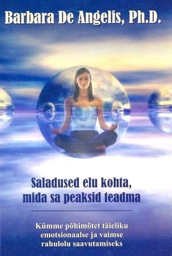 """Trükise """"Saladused elu kohta, mida sa peaksid teadma Kümme põhimõtet täieliku emotsionaalse ja vaimse rahulolu saavutamiseks"""" kaanepilt. Cover picture of """"Saladused elu kohta, mida sa peaksid teadma Kümme põhimõtet täieliku emotsionaalse ja vaimse rahulolu saavutamiseks""""."""