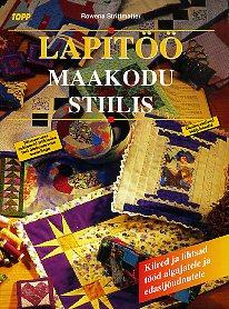 """Trükise """"Lapitöö maakodu stiilis"""" kaanepilt. Cover picture of """"Lapitöö maakodu stiilis""""."""