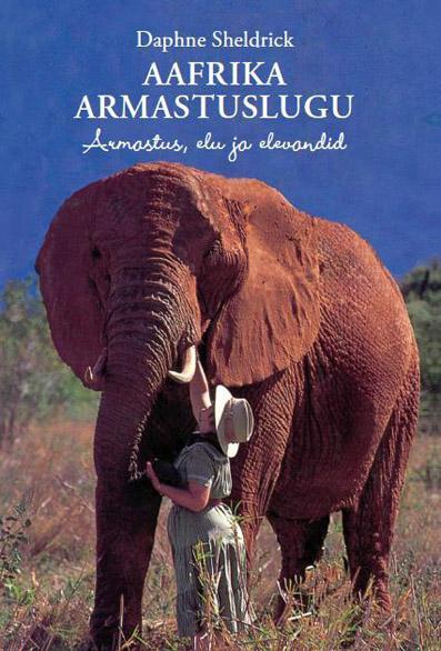 """Trükise """"Aafrika armastuslugu Armastus, elu ja elevandid"""" kaanepilt. Cover picture of """"Aafrika armastuslugu Armastus, elu ja elevandid""""."""