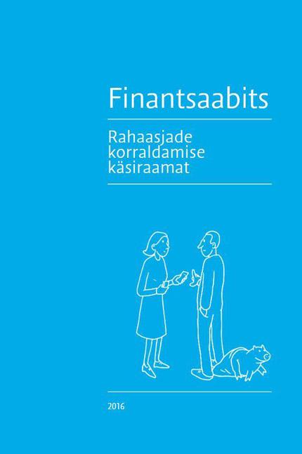 """Trükise """"Finantsaabits Rahaasjade korraldamise käsiraamat"""" kaanepilt. Cover picture of """"Finantsaabits Rahaasjade korraldamise käsiraamat""""."""