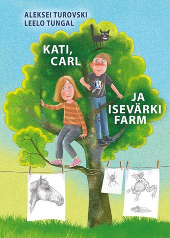 """Trükise """"Kati, Carl ja isevärki farm"""" kaanepilt. Cover picture of """"Kati, Carl ja isevärki farm""""."""