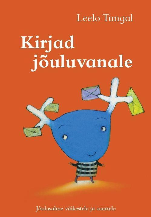 """Trükise """"Kirjad jõuluvanale Jõulusalme väikestele ja suurtele"""" kaanepilt. Cover picture of """"Kirjad jõuluvanale Jõulusalme väikestele ja suurtele""""."""