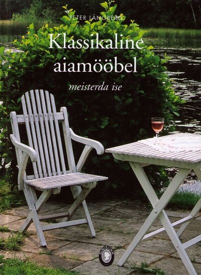"""Trükise """"Klassikaline aiamööbel Meisterda ise"""" kaanepilt. Cover picture of """"Klassikaline aiamööbel Meisterda ise""""."""