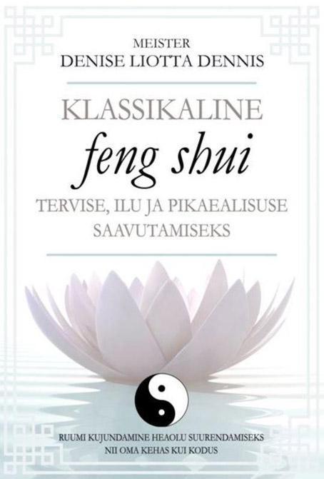 Klassikaline <i>feng shui</i> tervise, ilu ja pikaealisuse saavutamiseks
