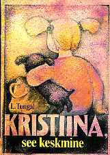 """Trükise """"Kristiina, see keskmine"""" kaanepilt. Cover picture of """"Kristiina, see keskmine""""."""