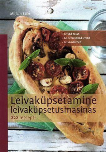 "Trükise ""Leivaküpsetamine leivaküpsetusmasinas 222 retsepti"" kaanepilt. Cover picture of ""Leivaküpsetamine leivaküpsetusmasinas 222 retsepti""."