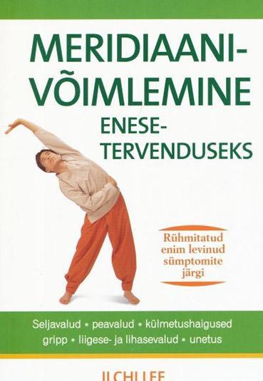 """Trükise """"Meridiaanivõimlemine enesetervenduseks"""" kaanepilt. Cover picture of """"Meridiaanivõimlemine enesetervenduseks""""."""