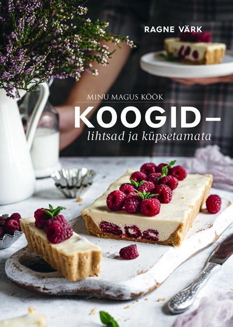 """Trükise """"Minu magus köök Koogid – lihtsad ja küpsetamata"""" kaanepilt. Cover picture of """"Minu magus köök Koogid – lihtsad ja küpsetamata""""."""