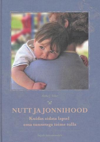 """Trükise """"Nutt ja jonnihood Kuidas aidata lapsel oma tunnetega toime tulla?"""" kaanepilt. Cover picture of """"Nutt ja jonnihood Kuidas aidata lapsel oma tunnetega toime tulla?""""."""