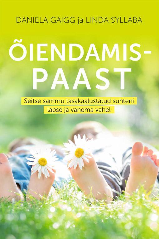 Õiendamispaast Seitse sammu tasakaalustatud suhteni lapse ja vanema vahel kaanepilt – front cover