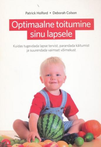 """Trükise """"Optimaalne toitumine sinu lapsele Kuidas tugevdada lapse tervist, parandada käitumist ja suurendada vaimset võimekust"""" kaanepilt. Cover picture of """"Optimaalne toitumine sinu lapsele Kuidas tugevdada lapse tervist, parandada käitumist ja suurendada vaimset võimekust""""."""
