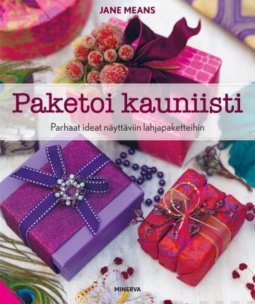 """Trükise """"Paketoi kauniisti Parhaat ideat näyttäviin lahjapaketteihin"""" kaanepilt. Cover picture of """"Paketoi kauniisti Parhaat ideat näyttäviin lahjapaketteihin""""."""
