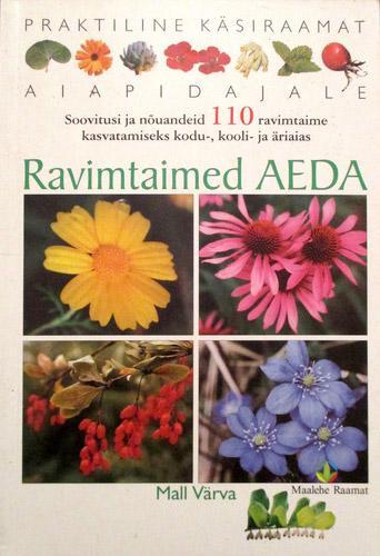 """Trükise """"Ravimtaimed aeda Soovitusi ja nõuandeid 110 ravimtaime kasvatamiseks kodu-, kooli- ja äriaias"""" kaanepilt. Cover picture of """"Ravimtaimed aeda Soovitusi ja nõuandeid 110 ravimtaime kasvatamiseks kodu-, kooli- ja äriaias""""."""