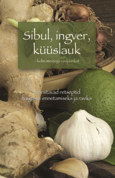 Sibul, ingver, küüslauk – kolm imeväega juurikat