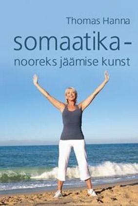 """Trükise """"Somaatika – nooreks jäämise kunst"""" kaanepilt. Cover picture of """"Somaatika – nooreks jäämise kunst""""."""