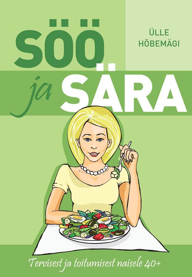 """Trükise """"Söö ja sära Tervisest ja toitumisest naisele 40+"""" kaanepilt. Cover picture of """"Söö ja sära Tervisest ja toitumisest naisele 40+""""."""