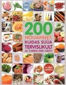 200 nõuannet, kuidas süüa tervislikult ja tunda end hästi
