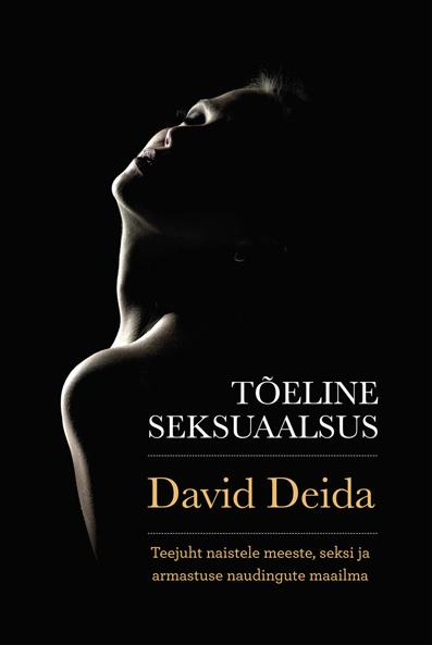 """Trükise """"Tõeline seksuaalsus Teejuht naistele meeste, seksi ja armastuse naudingute maailma"""" kaanepilt. Cover picture of """"Tõeline seksuaalsus Teejuht naistele meeste, seksi ja armastuse naudingute maailma""""."""