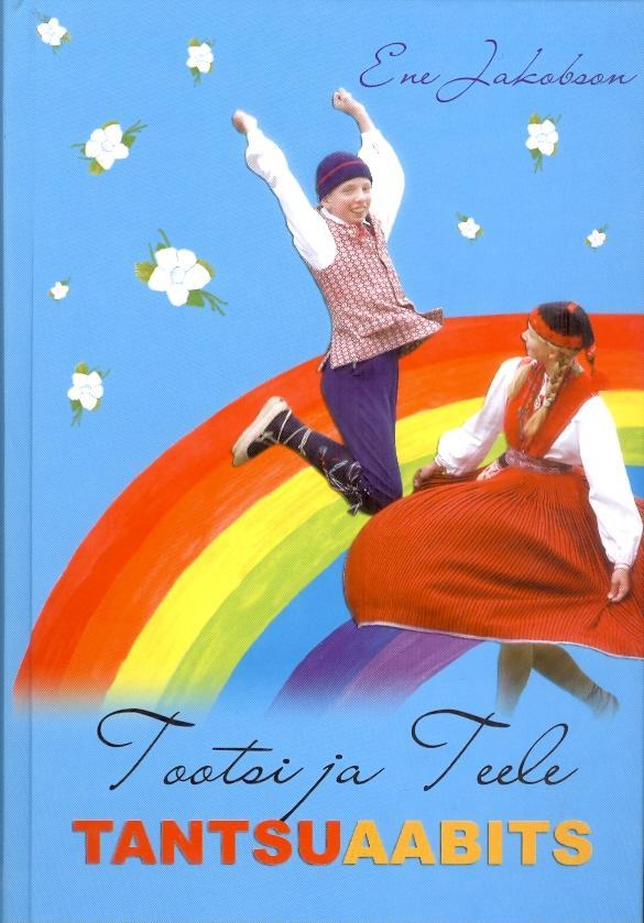 """Trükise """"Tootsi ja Teele tantsuaabits Tantsud laste- ja noorterühmadele"""" kaanepilt. Cover picture of """"Tootsi ja Teele tantsuaabits Tantsud laste- ja noorterühmadele""""."""